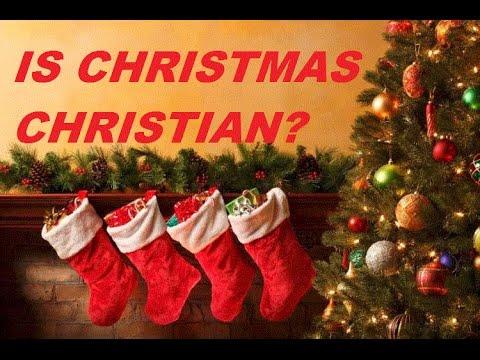 IS CHRISTMAS CHRISTIAN??