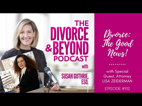 Divorce: The GOOD News With Leading Divorce Attorney, Lisa Zeiderman On The Divorce & Beyond Podcast