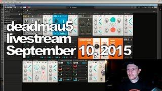 Deadmau5 livestream on Twitch - September 10, 2015 [09/10/2015]