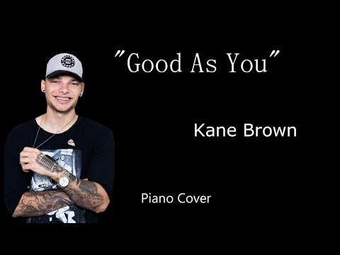 """Kane Brown """"Good As You"""" Piano Cover"""