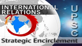 Strategic Encirclement | String of pearls | sir series | International Relations upsc