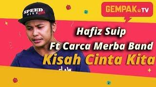 Hafiz Suip - Kisah Cinta Kita ft Carca Merba Band | Gempak TV