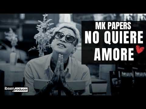 MK Papers - No Quiere Amore Prod. Ibsen Producer & Conexion Records