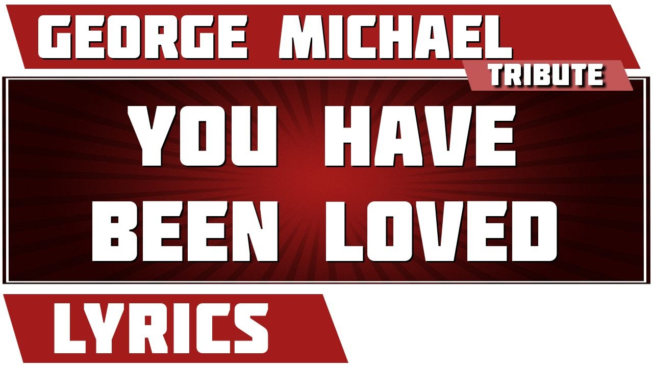 Songtext von George Michael - You Have Been Loved Lyrics
