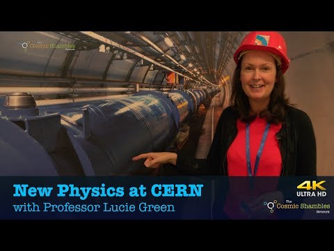 New Physics at CERN - with Professor Lucie Green