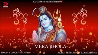 Mera Bhola | Yes Anish | Devotional Song 2017 | Raftar Music Records
