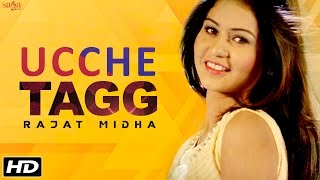 Latest Punjabi Song 2016 - Ucche Tagg - Rajat Midha - Official HD Video