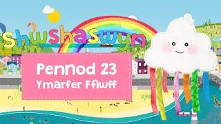 Shwshaswyn | Pennod 23 - Ymarfer Fflwff