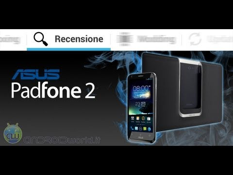 ASUS Padfone 2, recensione in italiano by AndroidWorld.it
