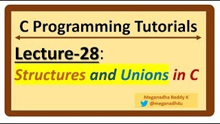 C-Programming Tutorials : Lecture-28 - Structures and Unions in C