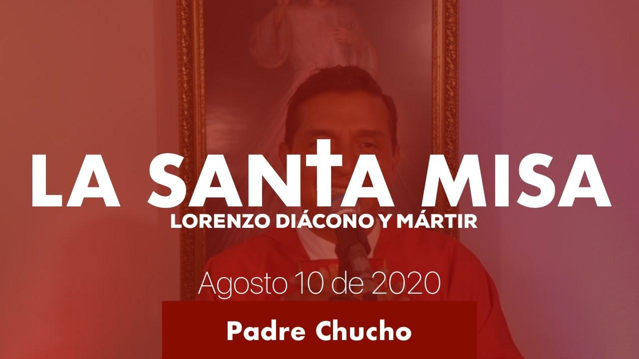 Padre Chucho - La Santa Misa (Lunes 10 de Agosto)