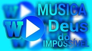 DEUS DO IMPOSSÍVEL + DOWNLOAD (DAVI SACCER ) BY: WLS MÚSIC GOSPEL