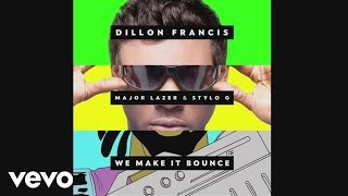 Dillon Francis ft. Major Lazer, Stylo G - We Make It Bounce