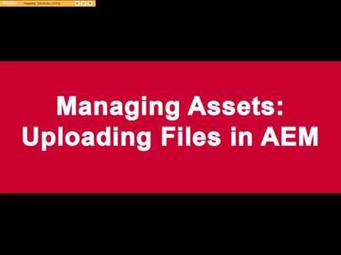 Managing Assets:  Uploading Files in AEM.
