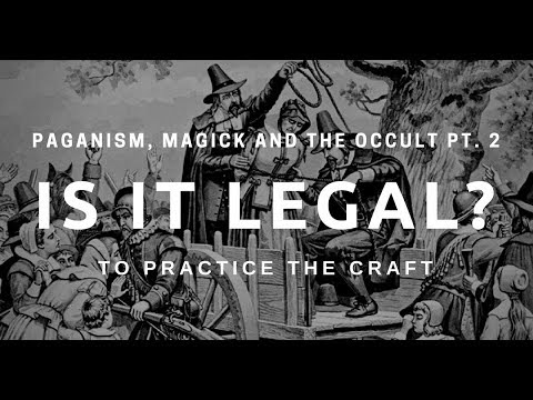 Is it legal to practice witchcraft? - Paganism, Magick and the Occult PT. 2