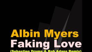 Albin Myers - Faking Love (Sebastien Drums & Rob Adans Remix)