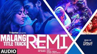 REMIX:  Malang (Title Track) Audio | DJ YOGII | Ved Sharma | Aditya Roy Kapur, Disha Patani