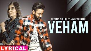 Veham Lyrical Dilpreet Dhillon Ft Aamber Dhillon Desi Crew Latest Punjabi Songs 2019