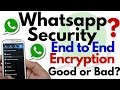 Whatsapp End to End Encryption   Good or Bad? Best in Security?