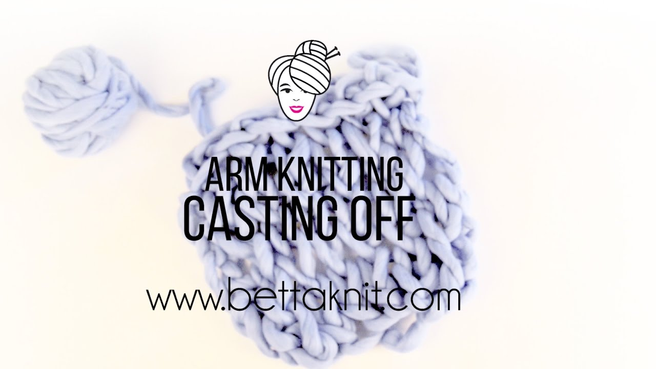 Arm Knitting Casting Off Youtube