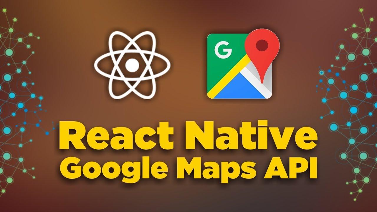 React Native & Google Maps API