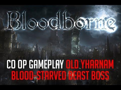 Bloodborne CO OP play - Old Yharnam & Blood starved Beast BOSS