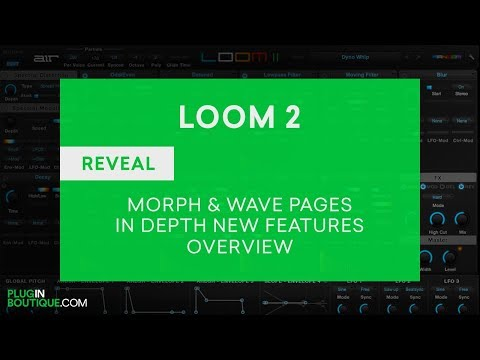 LOOM 2 by Air Music Technology - LOOM II Tutorial, Presets, Morph & Wave Pages