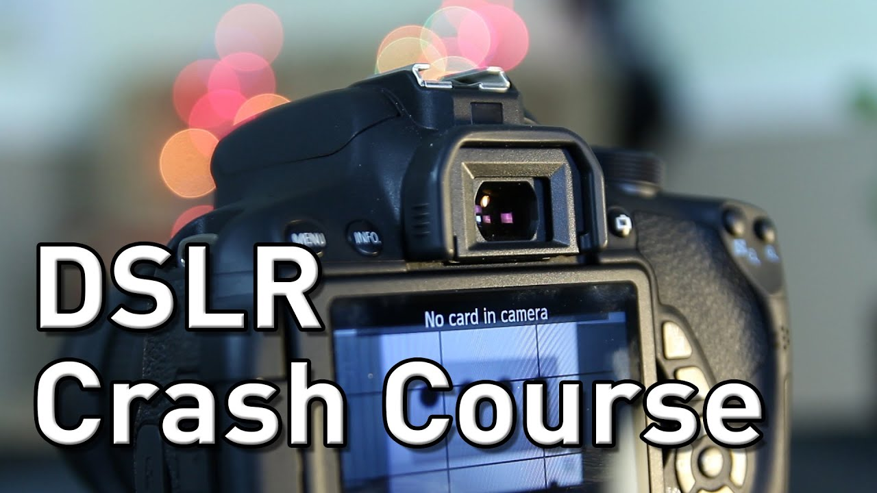 Camera Dslr Camera Course dslr tutorial camera crash course youtube course