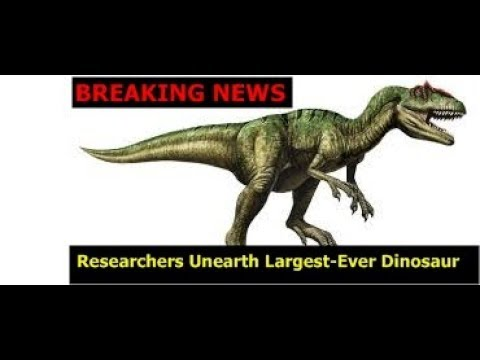 """BREAKING :- """"Researchers Unearth Largest-Ever Dinosaur"""""""