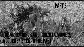 The Angry Birds And Godzilla Movie 2: A Journey Back To The Past (Part 3)
