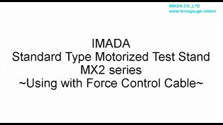 Operation of IMADA Motorized Test Stand MX2 Series Using with Force Control Cable thumbnail