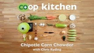 Chipotle Corn Chowder: Co+op Kitchen