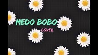 Medo Bobo ( Cover) - Thais Moreno, Victória Pinho e Polyana Pollmann