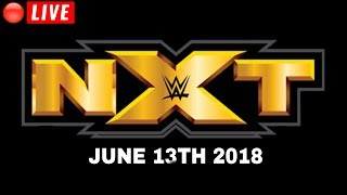 🔴 WWE NXT JUNE 13, 2018 - FULL SHOW LIVE STREAM - LIVE REACTIONS