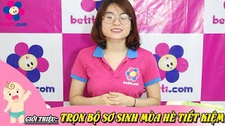 Trọn Gói Sơ Sinh Mùa Hè Tiết Kiệm Cho Bé Yêu - Betiti.Com