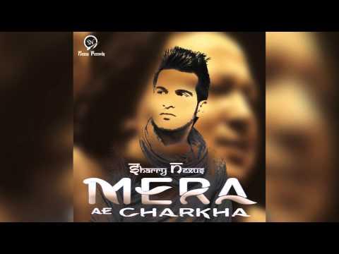 Sharry Nexus - Mera Ae Charkha | Official Audio | 2015 | Top in Punjab | FULL HD
