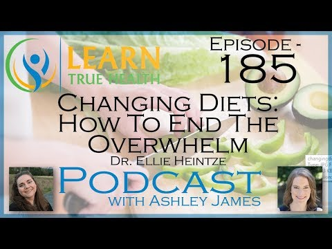 ▶ Changing Diets: How To End The Overwhelm - Dr. Ellie Heintze & Ashley James - #185 ◀