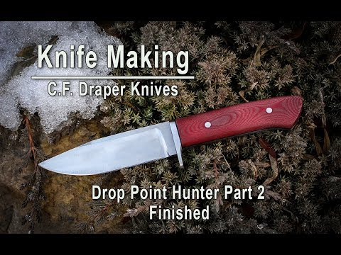 Knife Making - C. F. Draper Knives How to make a drop point hunter Part 2 of 2 (2019)