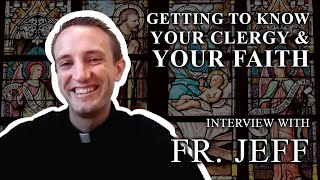 Getting to Know Your Clergy & Your Faith:  Father Jeff