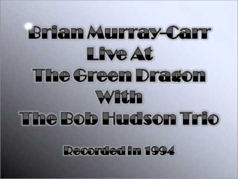 Brian Murray-Carr Live At The Green Dragon With The Bob Hudson Trio In 1994