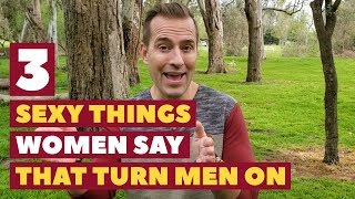 3 Sexy Things Women Say that Turn Men On | Dating Advice for Women by Mat Boggs
