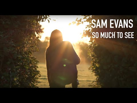 Sam Evans - 'So Much To See' (Official Music Video)