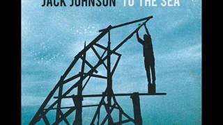 Jack Johnson - To The Sea - When I Look Up