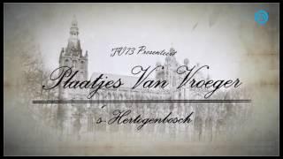 Plaatjes Van Vroeger Den Bosch | Compilatie 1