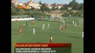 Galatasaray 6 - 1 Konya Torkuspor.. (Hazırlık Maçı) 27.07.2012