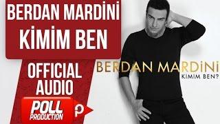 BERDAN MARDİNİ - KİMİM BEN  ( OFFICIAL AUDIO )