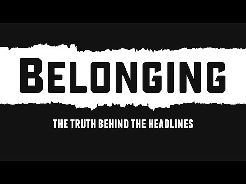 Belonging  The Truth Behind the Headlines Trailer - prelaunch trailer