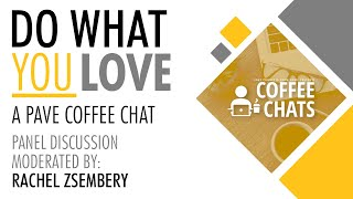 PAVE Coffee Chat - Do What You Love