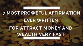 "Extremely powerful wealth affirmation ""the 7 most powerful money affirmations ever written."""