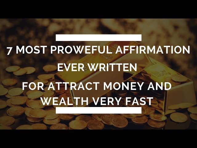 Extremely Powerful Wealth Affirmation The 7 Most Powerful Money Affirmations Ever Written.
